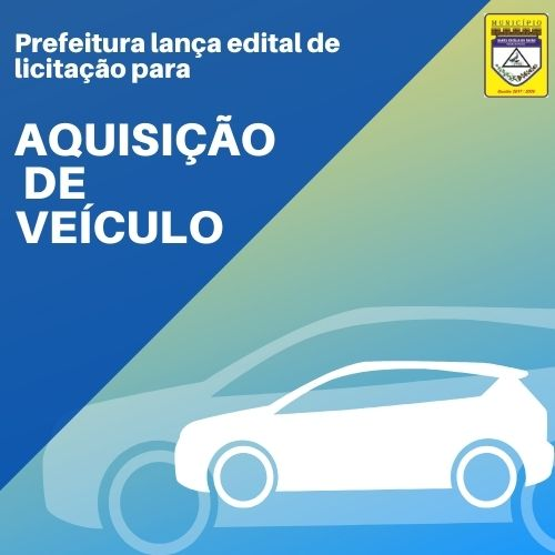 PREFEITURA LANÇA EDITAL DE LICITAÇÃO PARA AQUISIÇÃO DE VEÍCULO